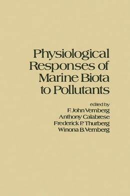 Book Physiological Responses of Marine Biota to Pollutants by Vernberg, John F