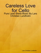 Careless Love for Cello - Pure Lead Sheet Music By Lars Christian Lundholm by Lars Christian Lundholm