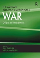 The Ashgate Research Companion to War: Origins and Prevention