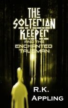 The Solterian Keeper and the Enchanted Talisman by R.K. Appling