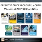 Definitive Guides for Supply Chain Management Professionals (Collection) by CSCMP