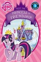 My Little Pony: Meet the Princess of Friendship by Lucy Rosen