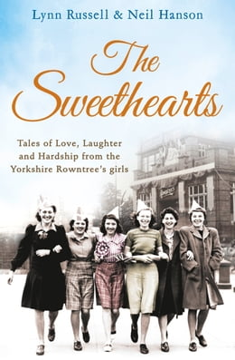 Book The Sweethearts: Tales of love, laughter and hardship from the Yorkshire Rowntree's girls by Lynn Russell