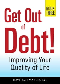 Get Out of Debt! Book Three: Improving Your Quality of Life
