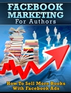 Facebook Marketing For Authors: How to Sell More Books With Facebook Ads by Mayowa Ajisafe