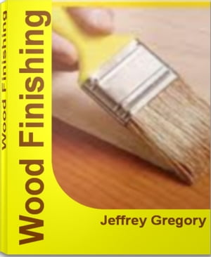 Wood Finishing A Craftsman's Guide To Wood Finishing Supplies,  Wood Finishing Techniques,  Wood Finishing Tips