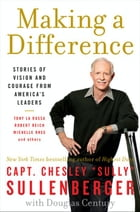 Making a Difference: Stories of Vision and Courage from America's Leaders by Captain Chesley B. Sullenberger, III