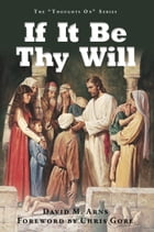 If It Be Thy Will by David M. Arns