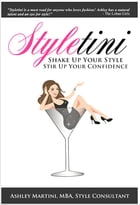 Styletini: Shake up your Style, Stir up Your Confidence by Ashley Martini, MBA