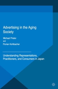 Advertising in the Aging Society: Understanding Representations, Practitioners, and Consumers in…