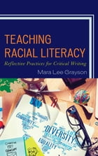 Teaching Racial Literacy: Reflective Practices for Critical Writing by Mara Lee Grayson