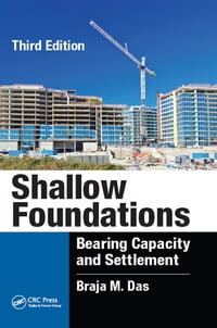 Shallow Foundations: Bearing Capacity and Settlement, Third Edition