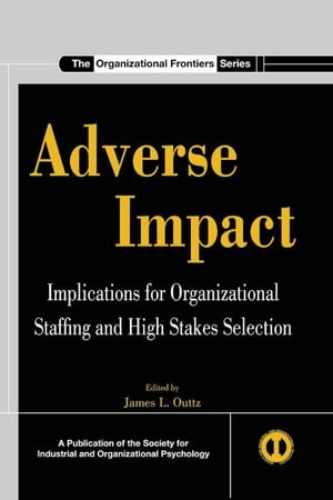 Adverse Impact Implications for Organizational Staffing and High Stakes Selection