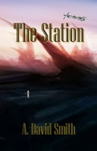 The Station by A. David Smith