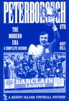 Peterborough United: The Modern Era 1973-2000 by Matt Hill