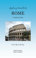 Sydney Travels to Rome: A Guide for Kids - Let's Go to Italy Series! by Keith Svagerko