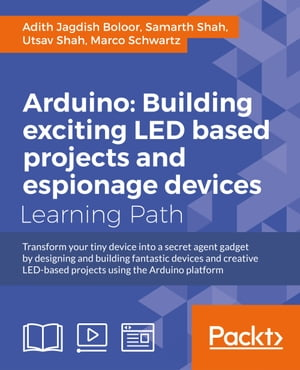 Arduino: Building LED and Espionage Projects de Adith Jagdish Boloor