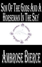 Son of the Gods and A Horseman in the Sky by Ambrose Bierce