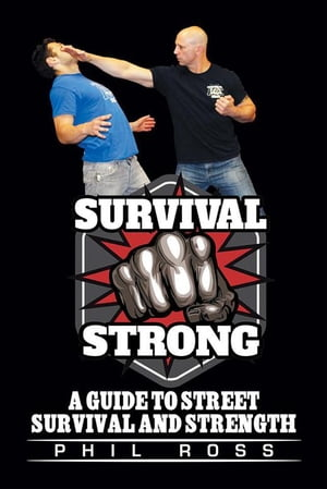 Survival Strong: A Guide to Street Survival and Strength by Phil Ross