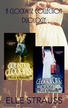 The Clockwise Collection Duology: Counter Clockwise - Clockwork Crazy by Elle Strauss