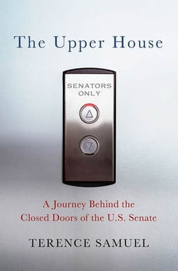 Book The Upper House: A Journey behind the Closed Doors of the U.S. Senate by Terence Samuel