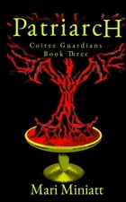 Patriarch: Coiree Guardians - Book Three by Mari Miniatt