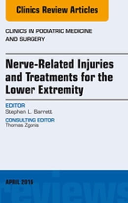 Book Nerve Related Injuries and Treatments for the Lower Extremity, An Issue of Clinics in Podiatric… by Stephen L. Barrett