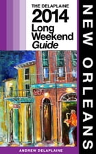 NEW ORLEANS - The Delaplaine 2014 Long Weekend Guide by Andrew Delaplaine
