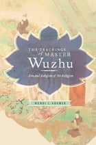 The Teachings of Master Wuzhu: Zen and Religion of No-Return by Adamek L Wendi