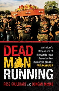 Dead Man Running: An insider's story on one of the world's most feared outlaw motorcycle gangs…