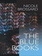 The Blue Books by Nicole Brossard