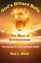 God's Billiard Balls and The Mine at Shinkolobwe: The uranium for the first atomic bomb