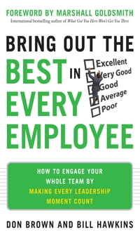 Bring Out the Best in Every Employee: How to Engage Your Whole Team by Making Every Leadership…