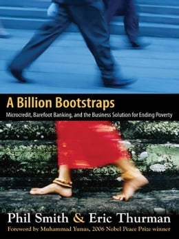Book A Billion Bootstraps: Microcredit, Barefoot Banking, and The Business Solution for Ending Poverty by Smith, Philip
