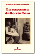 La capanna dello zio Tom by Harriet Beecher Stowe