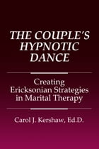 The Couple's Hypnotic Dance: Creating Ericksonian Theories in Marital Therapy