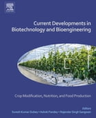 Current Developments in Biotechnology and Bioengineering: Crop Modification, Nutrition, and Food…