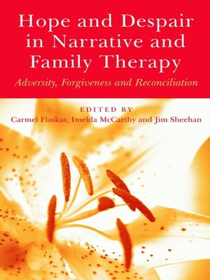 Hope and Despair in Narrative and Family Therapy Adversity,  Forgiveness and Reconciliation