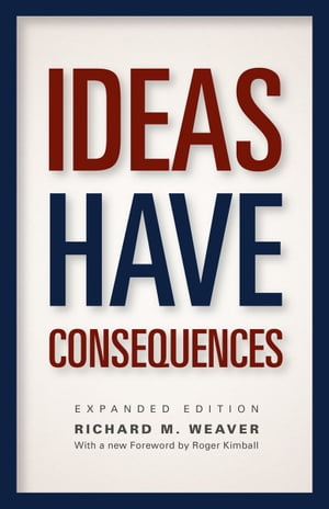 Ideas Have Consequences Expanded Edition