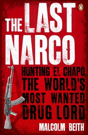 The Last Narco Hunting El Chapo,  The World's Most-Wanted Drug Lord