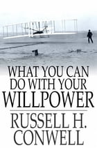 What You Can Do With Your Will Power by Russell H. Conwell