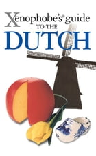 Xenophobe's Guide to the Dutch by Rodney Bolt