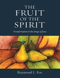 The Fruit of the Spirit: Transformation In the Image of Jesus