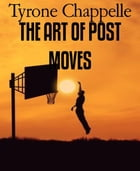 THE ART OF POST MOVES by Tyrone Chappelle