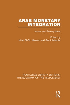 Arab Monetary Integration (RLE Economy of Middle East) Issues and Prerequisites