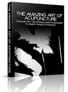 The Amazing Art Of Acupuncture by Anonymous