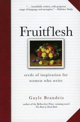 Book Fruitflesh: Seeds of Inspiration for Women Who Write by Gayle Brandeis