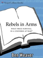 Rebels In Arms by Ben Weaver