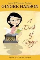 A Dash of Ginger: Sasssy Southern Essays by Ginger Hanson