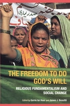The Freedom to do God's Will: Religious Fundamentalism and Social Change